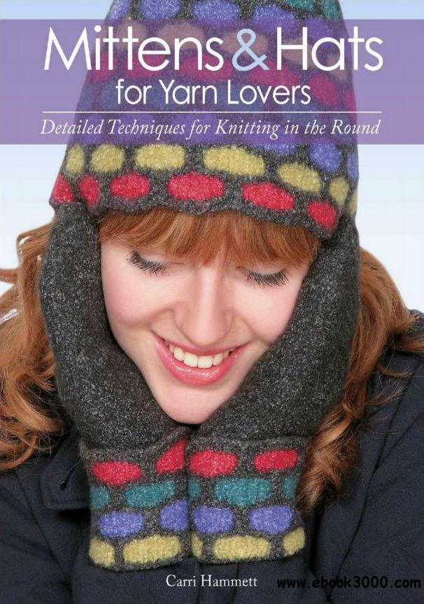 Mittens and Hats for Yarn Lovers: Detailed Techniques for Knitting in the Round free download