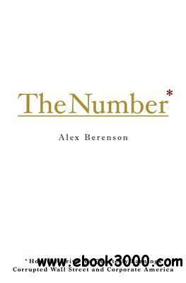 The Number: How the Drive for Quarterly Earnings Corrupted Wall Street and Corporate America free download