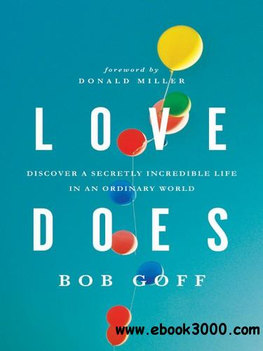 Love Does: Discover a Secretly Incredible Life in an Ordinary World free download