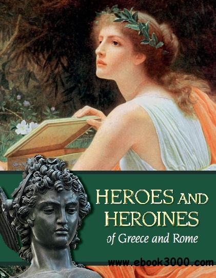 Heroes and Heroines of Greece and Rome free download