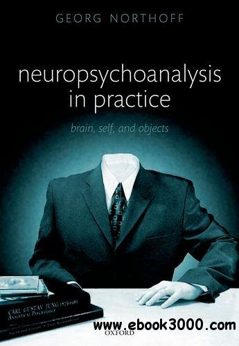 Neuropsychoanalysis in Practice: Brain, Self and Objects free download