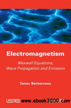 Electromagnetism: Maxwell Equations, Wave Propagation and Emission free download