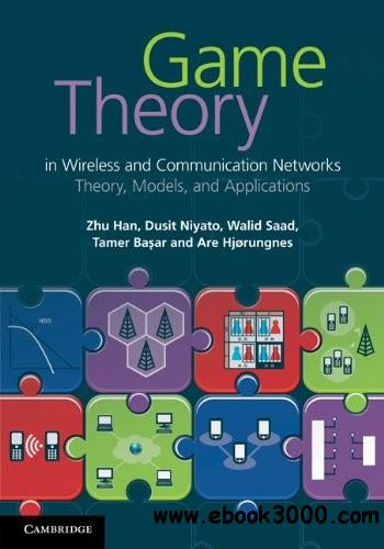 Game Theory in Wireless and Communication Networks: Theory, Models, and Applications free download