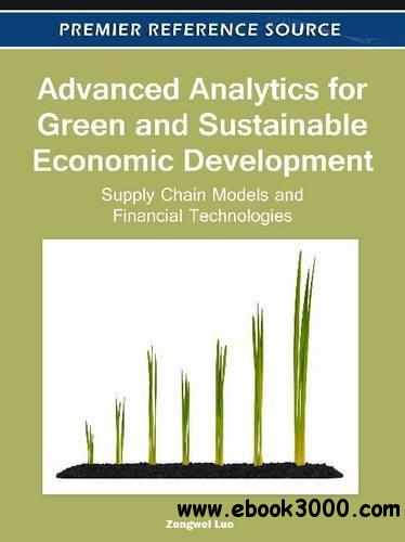 Advanced Analytics for Green and Sustainable Economic Development: Supply Chain Models and Financial Technologies free download