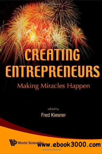Creating Entrepreneurs: Making Miracles Happen free download