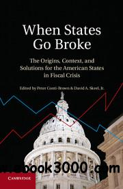 When States Go Broke: The Origins, Context, and Solutions for the American States in Fiscal Crisis free download