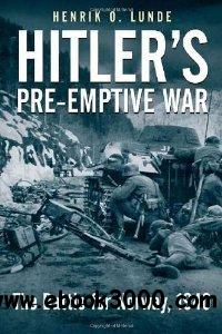 Hitler's Preemptive War: The Battle Battle for Norway, 1940 free download