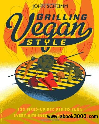 Grilling Vegan Style: 125 Fired-Up Recipes to Turn Every Bite into a Backyard BBQ free download
