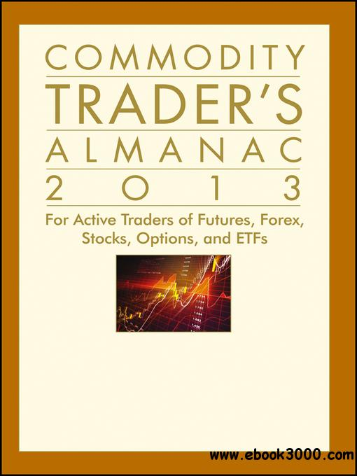 Commodity Trader's Almanac 2013: For Active Traders of Futures, Forex, Stocks, Options, and ETFs free download