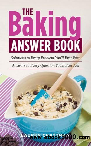 The Baking Answer Book: Solutions to Every Problem You'll Ever Face; Answers to Every Question You'll Ever Ask free download