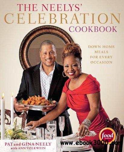 The Neelys' Celebration Cookbook: Down-Home Meals for Every Occasion free download