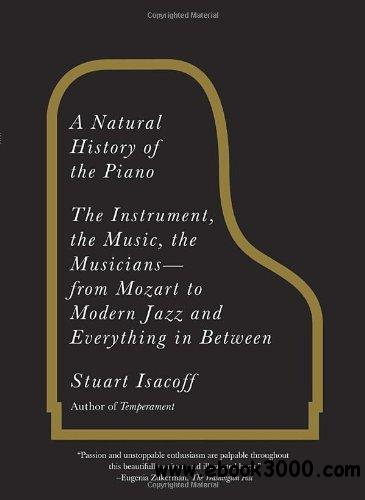 A Natural History of the Piano: The Instrument, the Music, the Musicians-from Mozart to Modern Jazz and Everything in Between free download