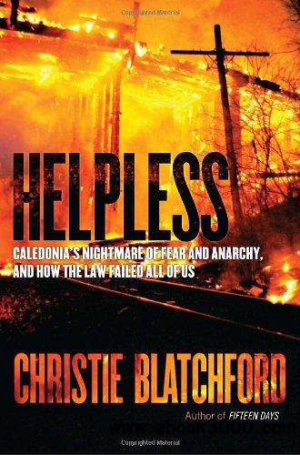 Helpless: Caledonia's Nightmare of Fear and Anarchy, and How the Law Failed All of Us free download