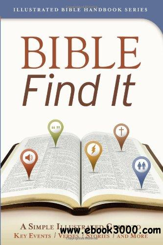 Bible Find It: A Simple, Illustrated Guide to Key Events, Verses, Stories, and More free download