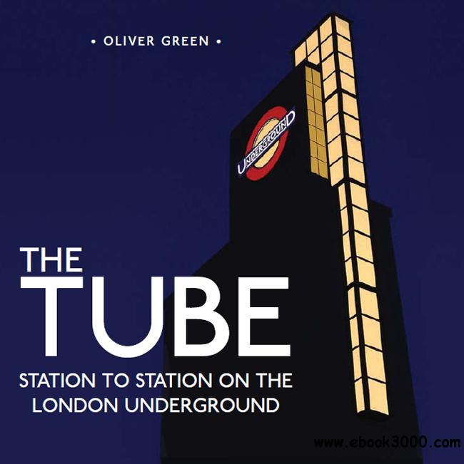 The Tube: Station to Station on the London Underground free download