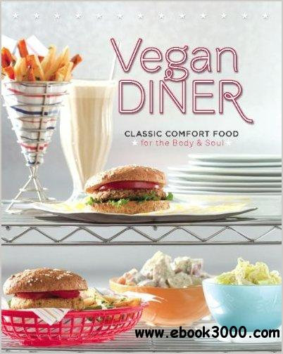 Vegan Diner: Classic Comfort Food for the Body and Soul free download