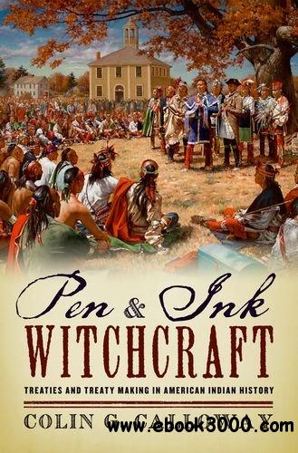 Pen and Ink Witchcraft: Treaties and Treaty Making in American Indian History free download