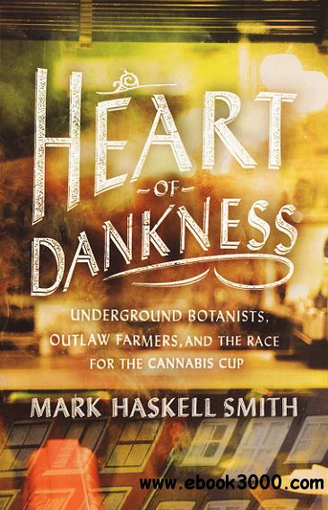 Heart of Dankness: Underground Botanists, Outlaw Farmers, and the Race for the Cannabis Cup free download