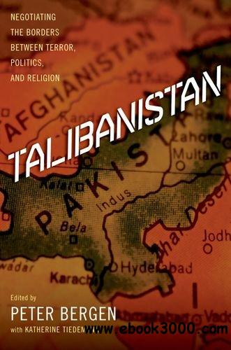 Talibanistan: Negotiating the Borders Between Terror, Politics, and Religion free download