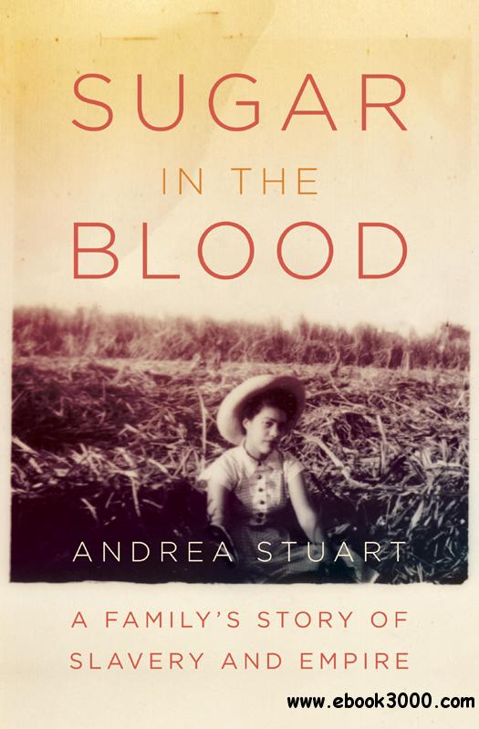 Sugar in the Blood: A Family's Story of Slavery and Empire free download