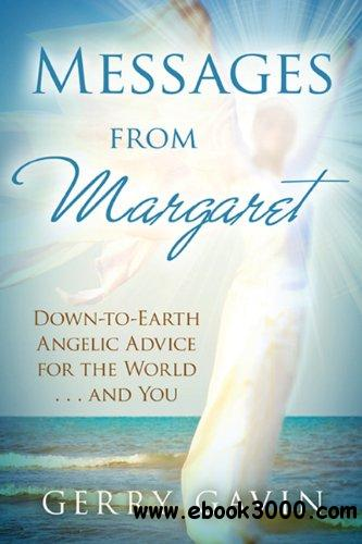 Messages From Margaret: Down-to-Earth Angelic Advice for the World...and You free download