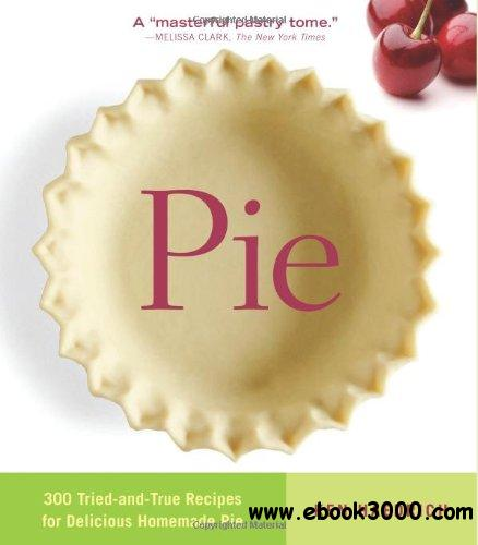Pie: 300 Tried-and-True Recipes for Delicious Homemade Pie free download