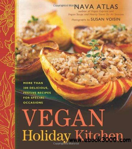 Vegan Holiday Kitchen: More than 200 Delicious, Festive Recipes for Special Occasions free download