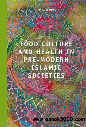 Food Culture and Health in Pre-Modern Muslim Societies free download