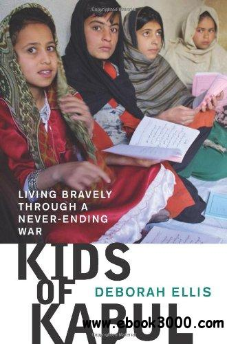 Kids of Kabul: Living Bravely Through a Never-Ending War free download