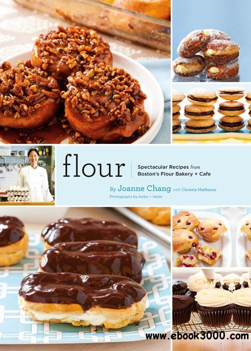 Flour: Spectacular Recipes from Boston's Flour Bakery + Cafe free download