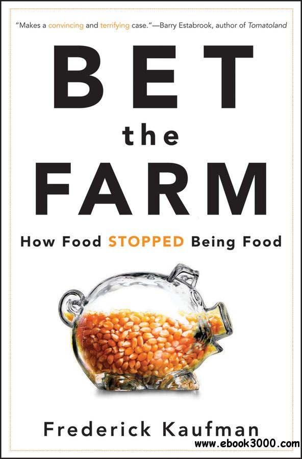 Bet the Farm: How Food Stopped Being Food free download