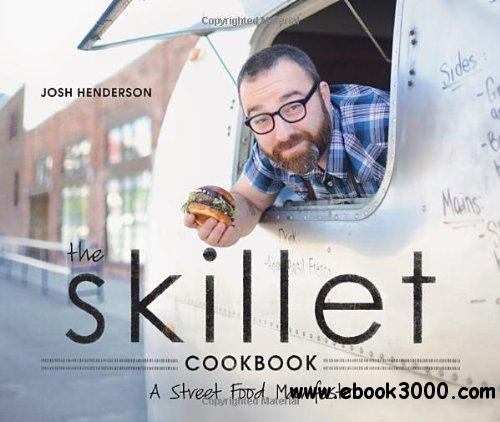 The Skillet Cookbook: A Street Food Manifesto free download