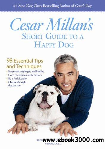 Cesar Millan's Short Guide to a Happy Dog: 98 Essential Tips and Techniques (Audiobook) free download