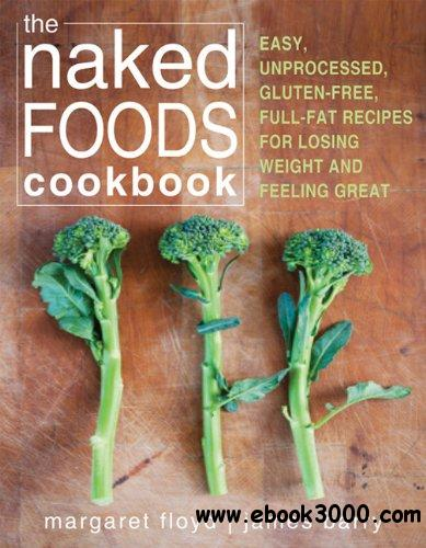 The Naked Foods Cookbook: The Whole-Foods, Healthy-Fats, Gluten-Free Guide to Losing Weight and Feeling Great free download