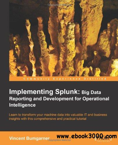 Implementing Splunk: Big Data Reporting and Development for Operational Intelligence free download