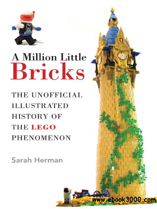 A Million Little Bricks: The Unofficial Illustrated History of the LEGO Phenomenon free download