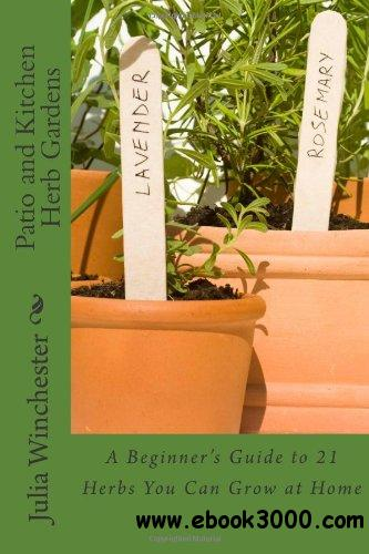 Patio and Kitchen Herb Gardens: A Beginner's Guide to 21 Herbs You Can Grow at Home free download