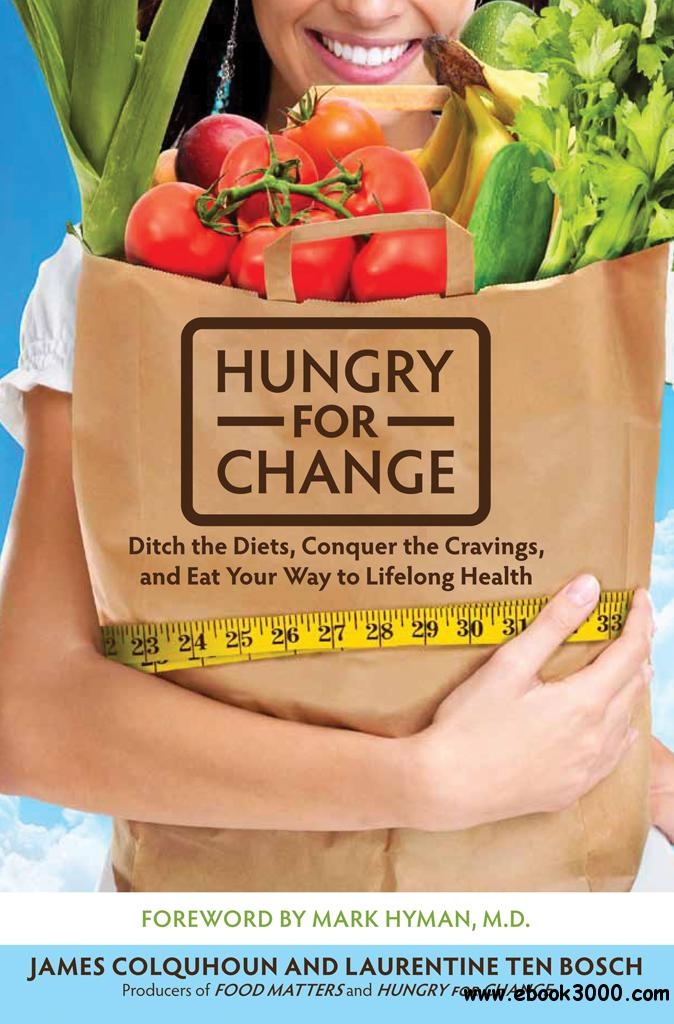 Hungry for Change: Ditch the Diets, Conquer the Cravings, and Eat Your Way to Lifelong Health free download