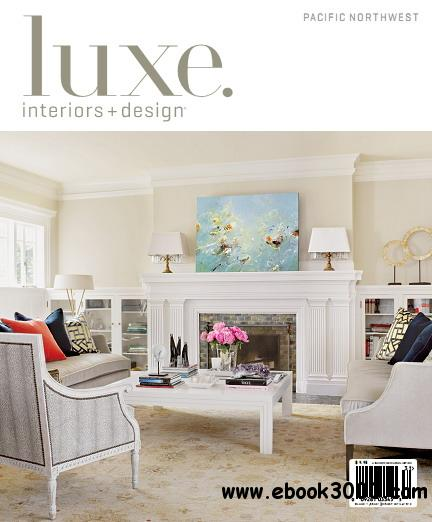 Luxe Interior Design Magazine Pacific Northwest Edition Winter 2013 Free Ebooks Download