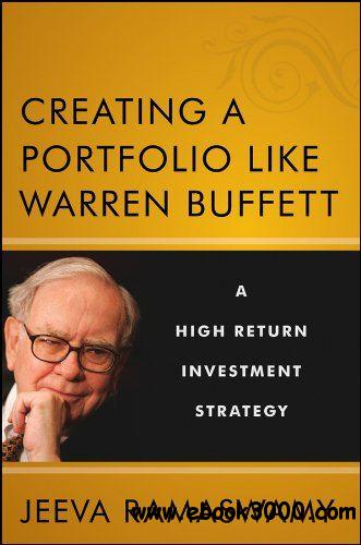 Creating a Portfolio like Warren Buffett: A High Return Investment Strategy free download