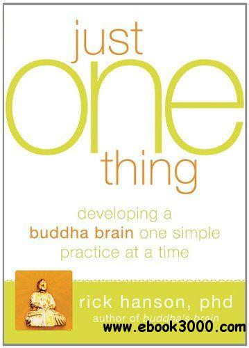 Just One Thing: Developing a Buddha Brain One Simple Practice at a Time free download