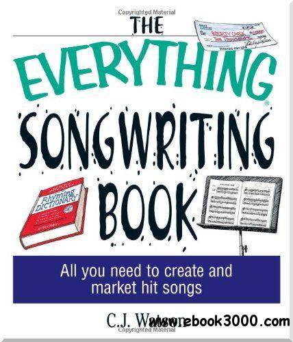 The Everything Songwriting Book: All You Need to Create and Market Hit Songs (Everything Series) free download