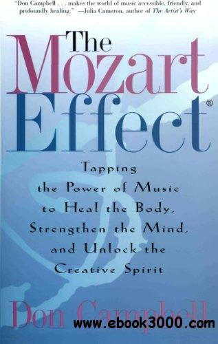 The Mozart Effect: Tapping the Power of Music to Heal the Body, Strengthen the Mind, and Unlock the Creative Spirit free download