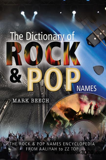 The Dictionary of Rock and Pop Names: Why Were They Called That? From Aaliyah to ZZ Top free download