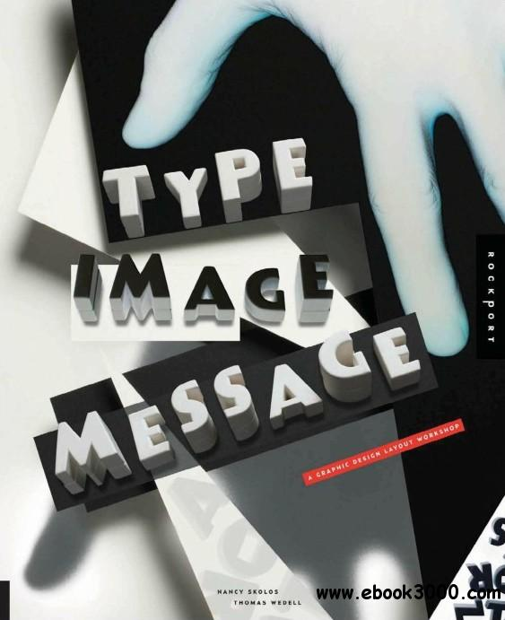 Type, Image, Message: A Graphic Design Layout Workshop free download