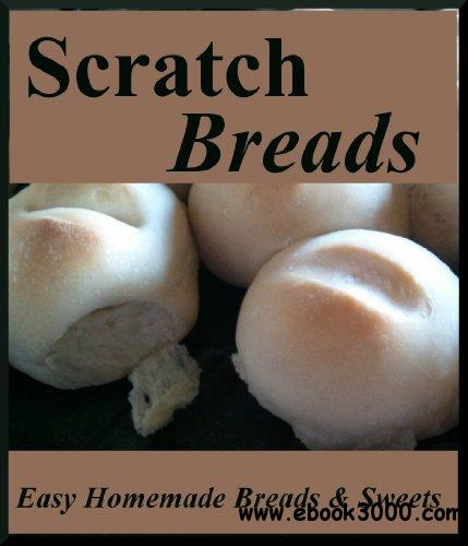 Scratch Breads: Easy Homemade Breads & Sweets free download