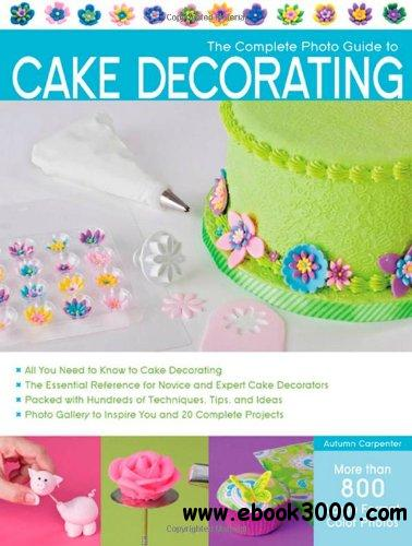 The Complete Photo Guide to Cake Decorating free download