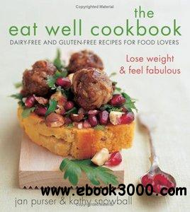 The Eat Well Cookbook: Gluten-Free and Dairy-Free Recipes for Food Lovers free download
