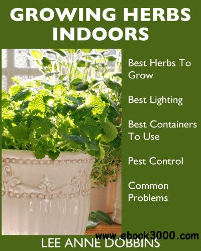 Growing Herbs Indoors : Your Guide To Growing Herbs In Containers For A Vibrant Indoor Herb Garden free download