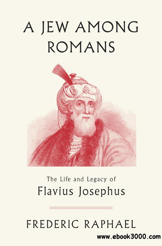 A Jew Among Romans: The Life and Legacy of Flavius Josephus free download